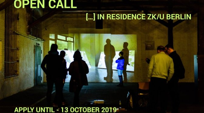 Residency Program at ZK/U, Berlin. Deadline: October 13th, 2019